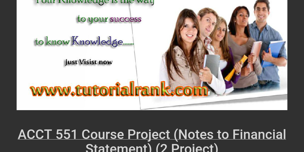 acct 551 course project notes to financial statements Free essays on accounting 551 course project intermediate accounting ii course project note 1: summary of significant accounting financial consulting for.