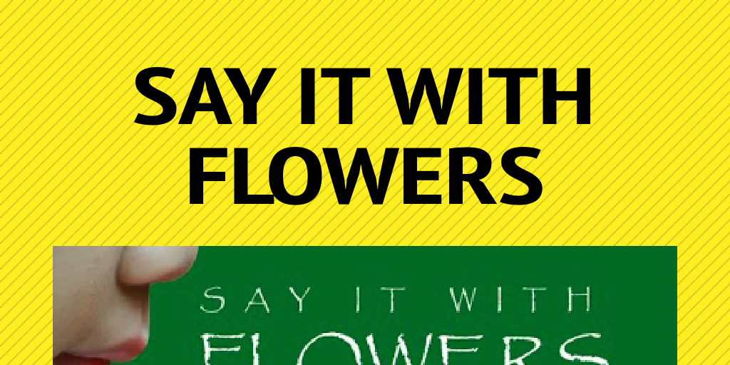 say it with flowers Interflora is a flower delivery network say it with flowers became the subsequent and most famous slogan associated with interflora.