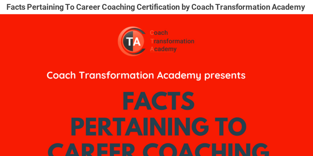Facts Pertaining To Career Coaching Certification By Coach