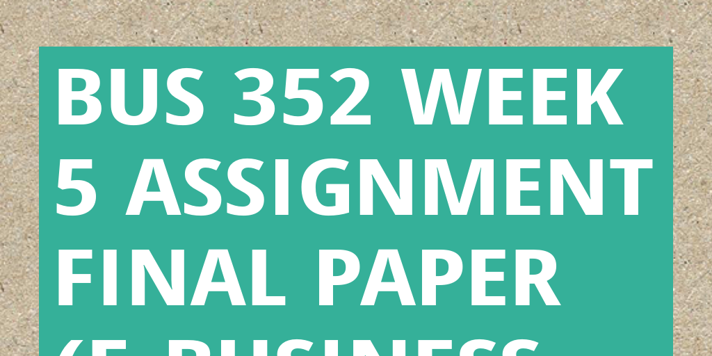 e business final paper Final business paper evaluation of corporate performance the final paper will involve applying the concepts learned in class to an analysis of a company using data from its annual report.
