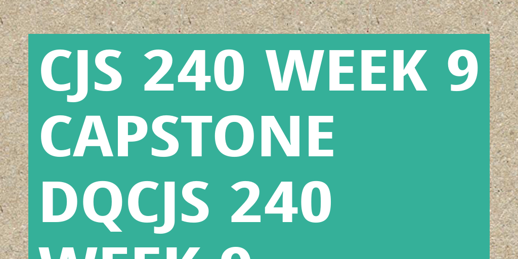 cjs 210 capstone dq week 9 Cjs 210 week 9 final project future of policing paper see more  read acc 225 week 9 capstone dq #wattpad #science-fiction find this pin and more on acc 225 uop course material by kobra king see more from wattpadcom.