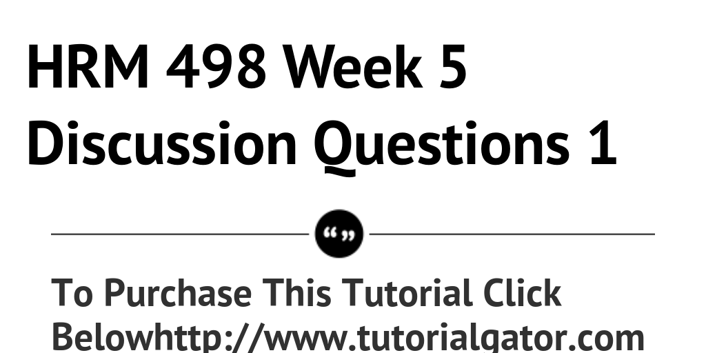 HRM 498 Week 5 Discussion Questions 1 by tutgator - Infogram