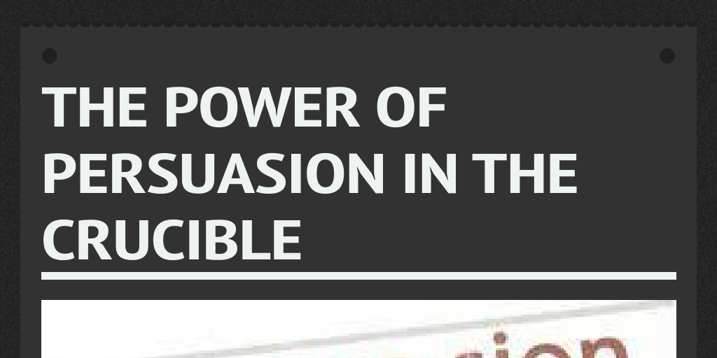 the power of persuasion in the crucible by blackhawkrdown infogram