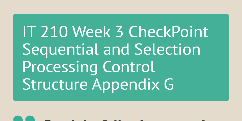 it 210 appendix g sequential and selection processing control structure It 210 week 3 checkpoint sequential and selection processing control structure appendix g read the following scenario: you work for a county court and need to design a program to calculate the total on a speeding tick.