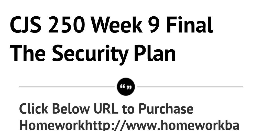 cjs 250 final project security plan Cjs 250 week 9-final project - the security plan - figures check point law and leagle issues  appendix c risk management options  cjs 250 week 9-final project - the security plan - figures uploaded by kat13jgarc1a check point law and leagle issues uploaded by.