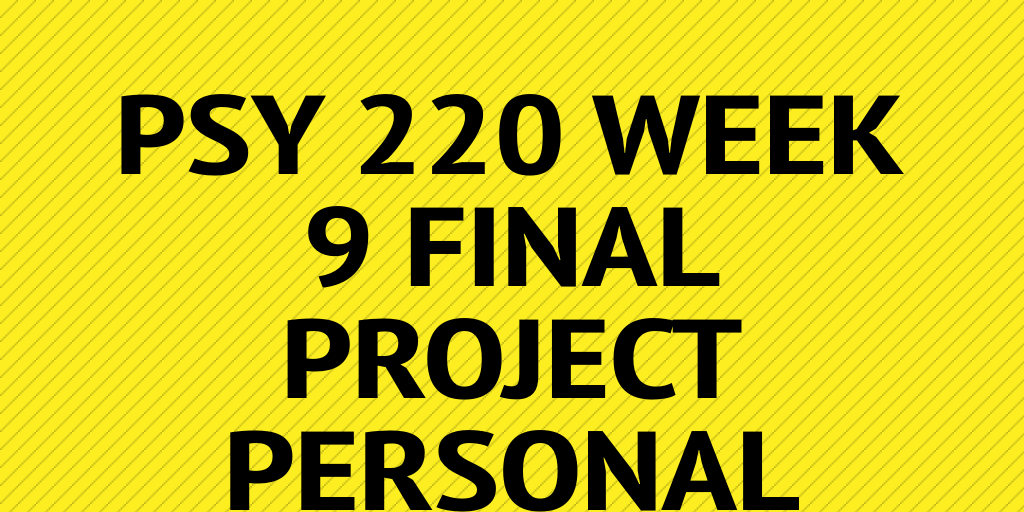 psy 240 week 9 final Psy 240 week 9 final project analyzing psychological disorders psy240 complete course - week 1-9 - all dqs, checkpoints, assignments, capstone and final, 50 out of 5 based on 7 ratings.