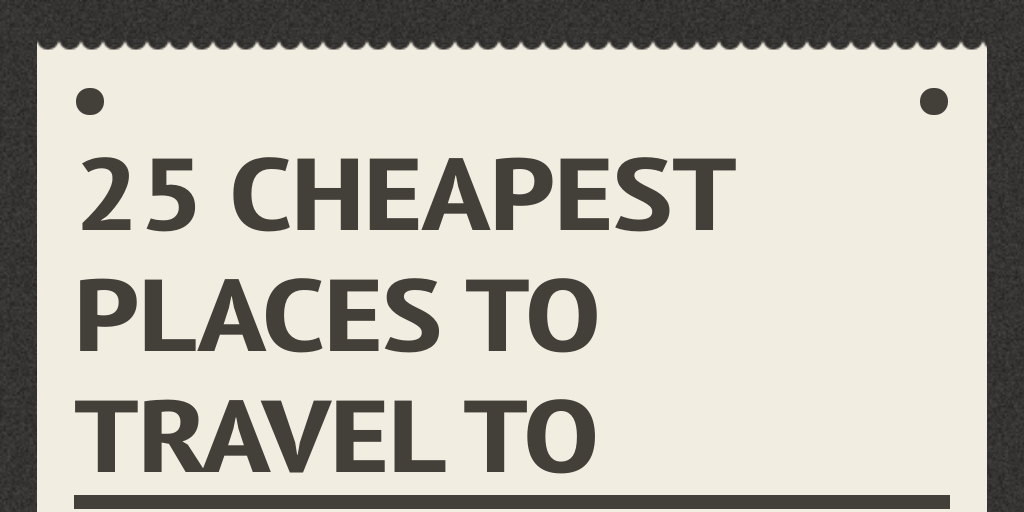 25 cheapest places to travel to by katimari infogram for Cheap places to move to