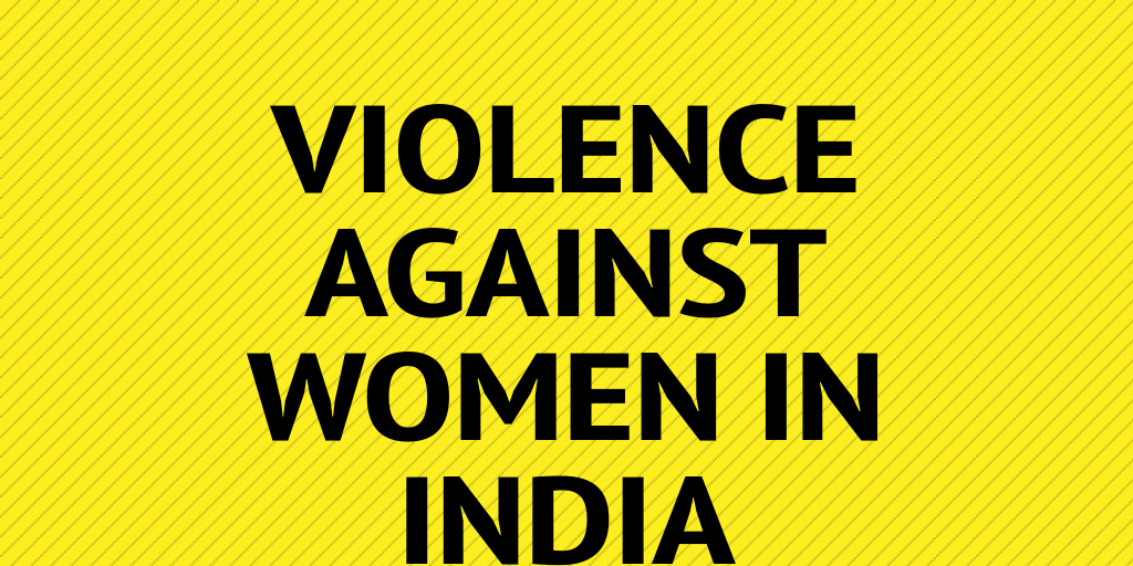 voilence against women in india Violence against women in india essay 3 (200 words) india is a traditional male-dominated country where women have to face various violence in the society from the ancient time.