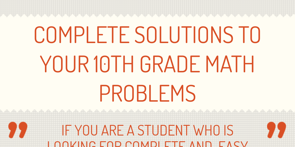 Math >> Complete Solutions to Your 10th Grade Math Problems by tutorpace - Infogram